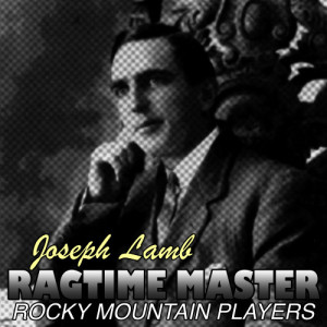 Album Joseph Lamb Ragtime Master from Rocky Mountain Players