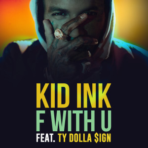 F With U (feat. Ty Dolla $ign) 2017 KiD Ink