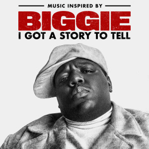 The Notorious BIG的專輯Music Inspired By Biggie: I Got A Story To Tell