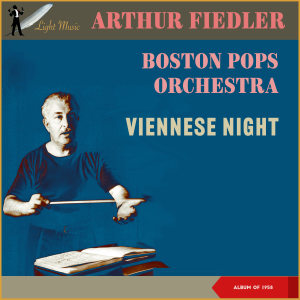 Boston Pops Orchestra的專輯Viennese Night (Album of 1958)
