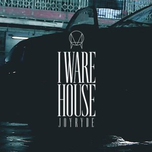 Listen to I WARE HOUSE song with lyrics from Joyryde