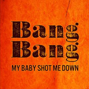 Album Bang Bang My Baby Shot Me Down from j.sco