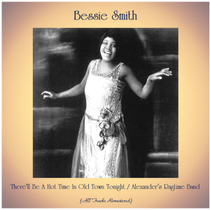 Bessie Smith的專輯There'll Be A Hot Time In Old Town Tonight / Alexander's Ragtime Band