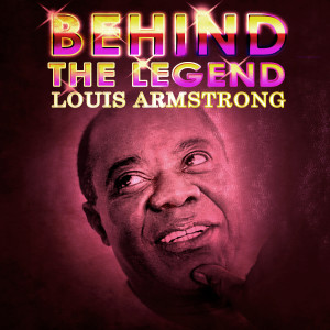 Louis Armstrong的專輯Louis Armstrong - Behind The Legend