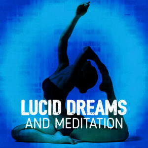 Album Lucid Dreams and Meditation from Lucid Dreaming World-Collective Unconscious Mind