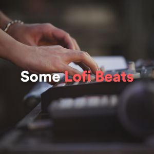 Some Lofi Beats (Instrumental Hip Hop Beats)