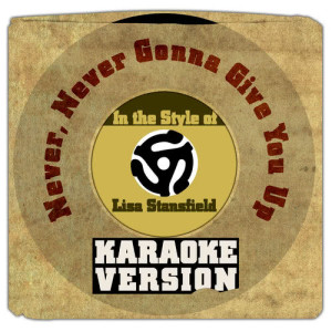 Karaoke - Ameritz的專輯Never, Never Gonna Give You Up (In the Style of Lisa Stansfield) [Karaoke Version] - Single