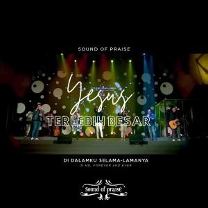 Yesus Terlebih Besar dari Sound Of Praise
