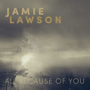 Jamie Lawson的專輯All Because of You