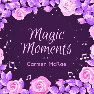 Carmen McRae的專輯Magic Moments with Carmen Mcrae