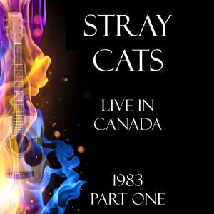 Album Live in Canada 1983 Part One from Stray Cats