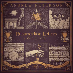 Album Resurrection Letters, Vol. 1 from Andrew Peterson