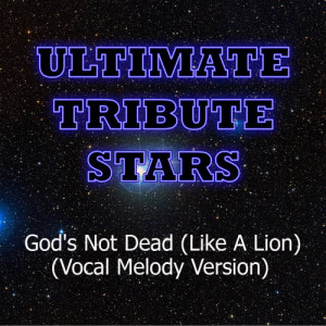 Ultimate Tribute Stars的專輯Newsboys - God's Not Dead (Like A Lion) (Vocal Melody Version)