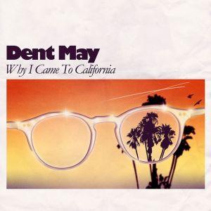 ดาวน์โหลดและฟังเพลง Why I Came To California พร้อมเนื้อเพลงจาก Dent May
