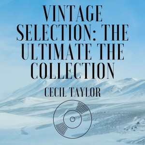 Cecil Taylor的專輯Vintage Selection: The Ultimate the Collection (2021 Rremastered)