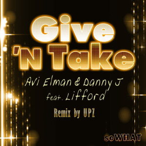 Listen to Give n' Take (Upz Deep Mix) song with lyrics from Avi Elman