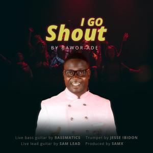 Album I Go Shout from Bawor Ade