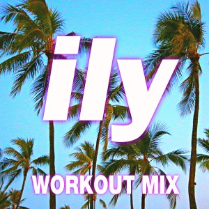 Remix Factory的專輯Ily (I Love You Baby) (Workout Mix)