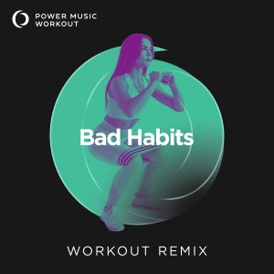 Album Bad Habits - Single from Power Music Workout