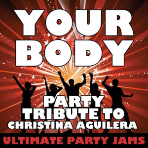 收聽Ultimate Party Jams的Your Body (Party Tribute to Christina Aguilera)歌詞歌曲