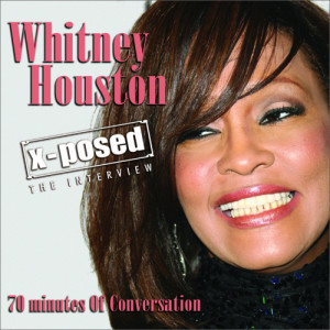 Album Whitney Houston X-Posed: The Interview from Chrome Dreams - Audio Series