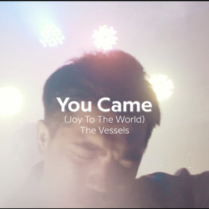 You Came (Joy to the World) dari The Vessels