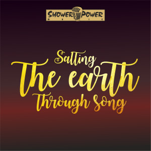 Album Salting the Earth Through Song from Shower Power