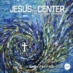 Album Jesus At the Center from Live Church Worship