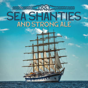 Various的專輯Sea Shanties And Strong Ale