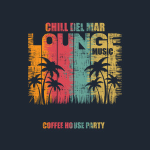 Album Coffee House Party Chill Del Mar Lounge Music from DJ Chill del Mar