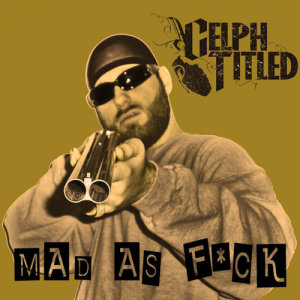 Album Mad as F*ck (Single) from Celph Titled