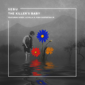 Album The Killer's Baby (feat. Soseh, A.Chilla & Jivan Gasparyan Jr.) from Sebu