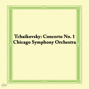 Album Tchaikovsky: Concerto No. 1 from Chicago Symphony Orchestra
