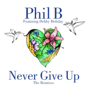 Album Never Give Up - The Remixes (feat. Debby Holiday) from Phil B