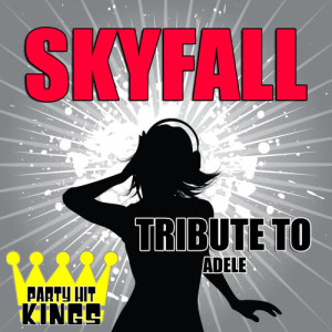 Party Hit Kings的專輯Skyfall (Tribute to Adele)