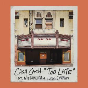Cash Cash的專輯Too Late (feat. Wiz Khalifa & Lukas Graham)