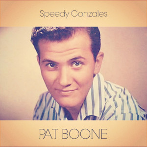 Listen to Speedy Gonzales song with lyrics from Pat Boone