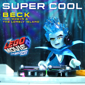 Super Cool (feat. Robyn & The Lonely Island) [From The LEGO® Movie 2: The Second Part - Original Motion Picture Soundtrack] 2019 Beck; Robyn; The Lonely Island