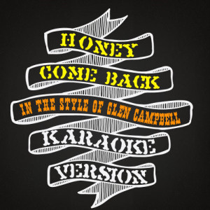 Karaoke - Ameritz的專輯Honey Come Back (In the Style of Glen Campbell) [Karaoke Version] - Single