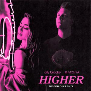 收聽Ally Brooke的Higher (Tropkillaz Remix)歌詞歌曲