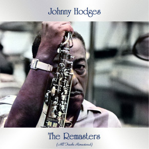 Album The Remasters (All Tracks Remastered) from Johnny Hodges