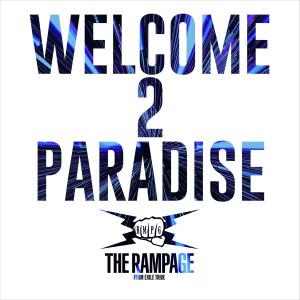 收聽THE RAMPAGE from EXILE TRIBE的WELCOME 2 PARADISE歌詞歌曲