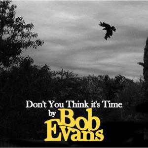 Don't You Think It's Time? 2013 Bob Evans