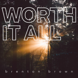 Album Worth It All from Brenton Brown