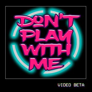 Video Beta的專輯Don't Play With Me