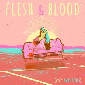 Album Flesh & Blood (feat. Smallpools) (Explicit) from Smallpools