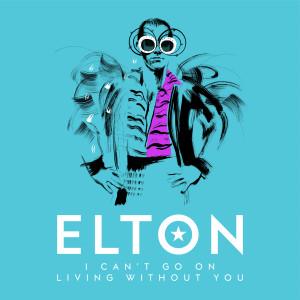 I Can't Go On Living Without You dari Elton John