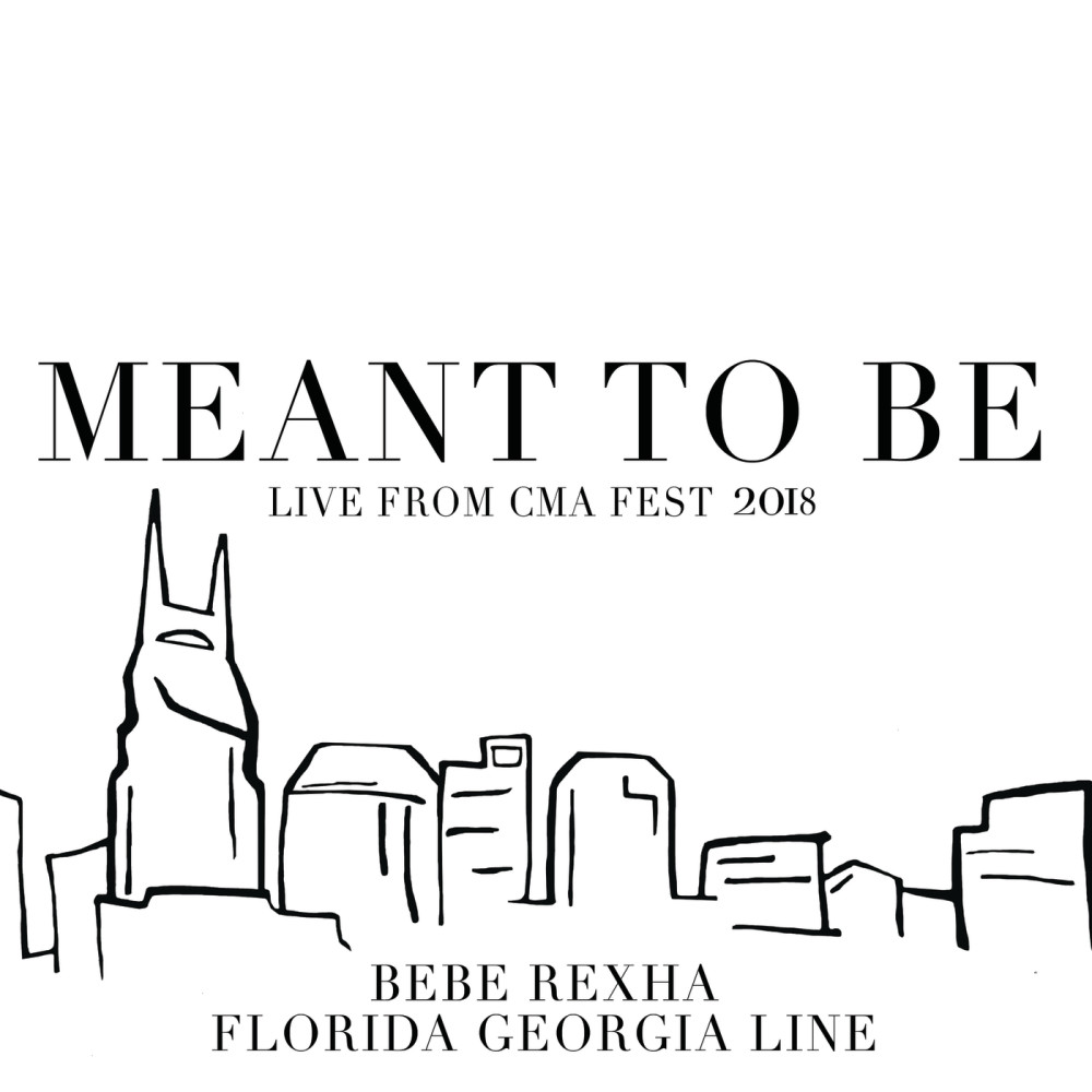 Meant To Be (Live From CMA Fest 2018) 2018 Florida Georgia Line; Bebe Rexha