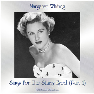 Album Sings For The Starry Eyed (Part 1) (All Tracks Remastered) from Margaret Whiting