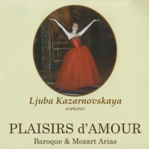 Ljuba Kazarnovskaya的專輯Plaisirs D'Amour (Baroque & Mozart Arias)
